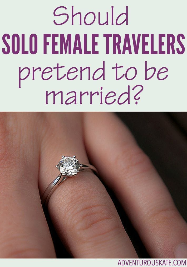 Should solo female travelers pretend to be married?  Ladies, I would love to hear your take.