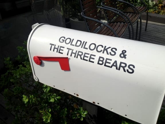 Paging Goldilocks!