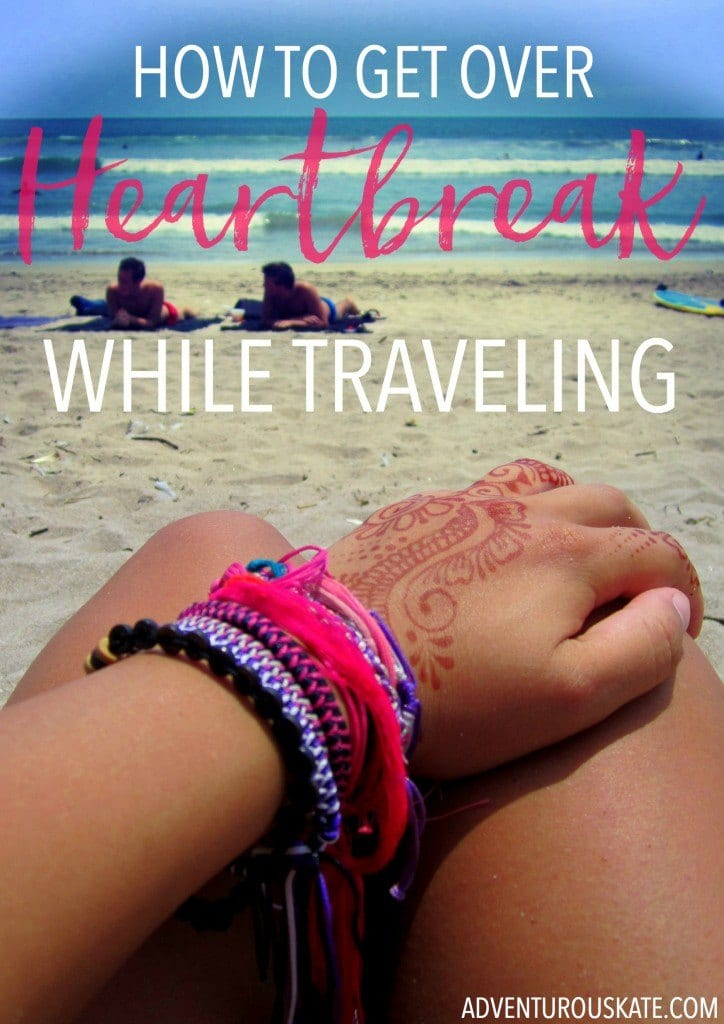How to get over heartbreak while traveling.