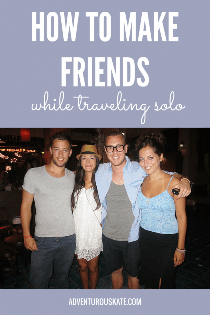 How to make friends while traveling solo | Adventurous Kate
